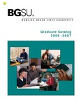 BGSU Graduate College 2006-2007 Catalog by Bowling Green State University