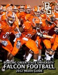 BGSU Football Media Guide: 2012 by Bowling Green State University. Department of Athletics