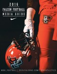 BGSU Football Media Guide: 2016 by Bowling Green State University. Department of Athletics